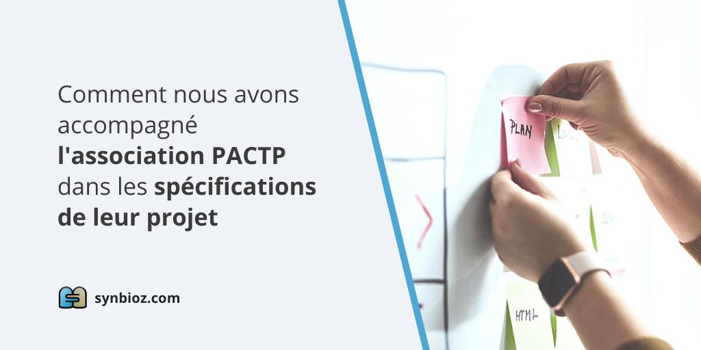 Comment nous avons accompagné l'association PACTP dans les spécifications de leur projet