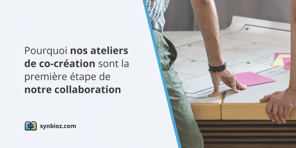 Pourquoi les ateliers de co-création sont la première étape de notre collaboration